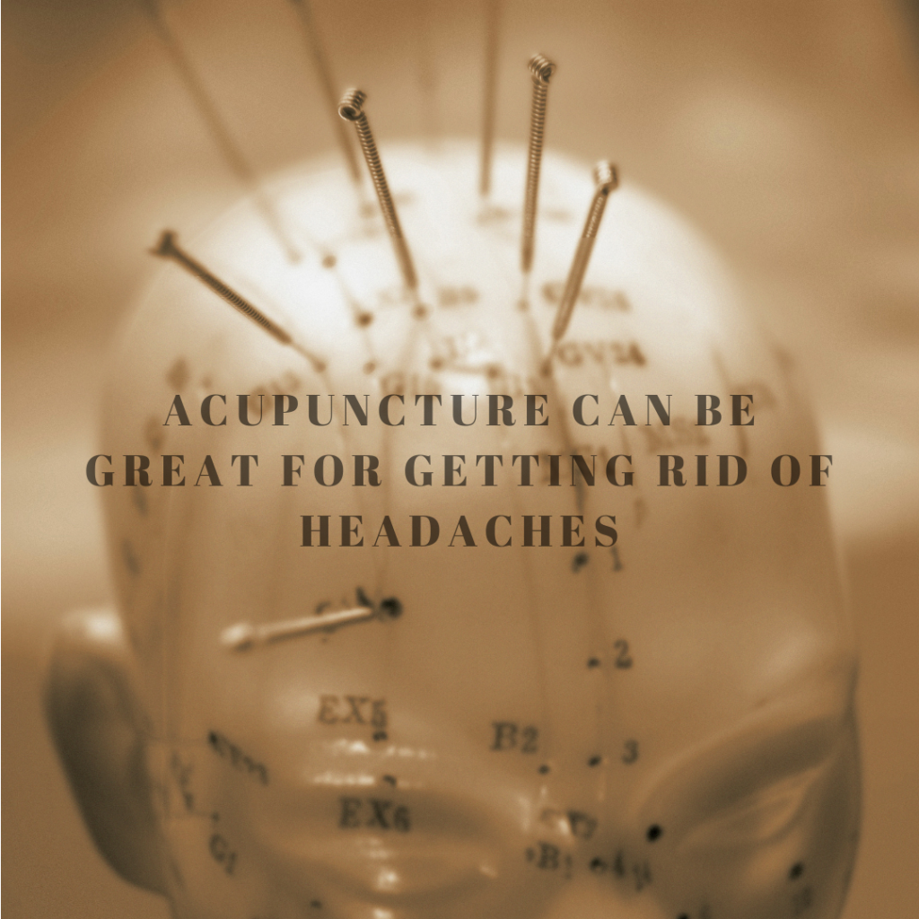 Acupuncture is great for reducing symptoms of headaches